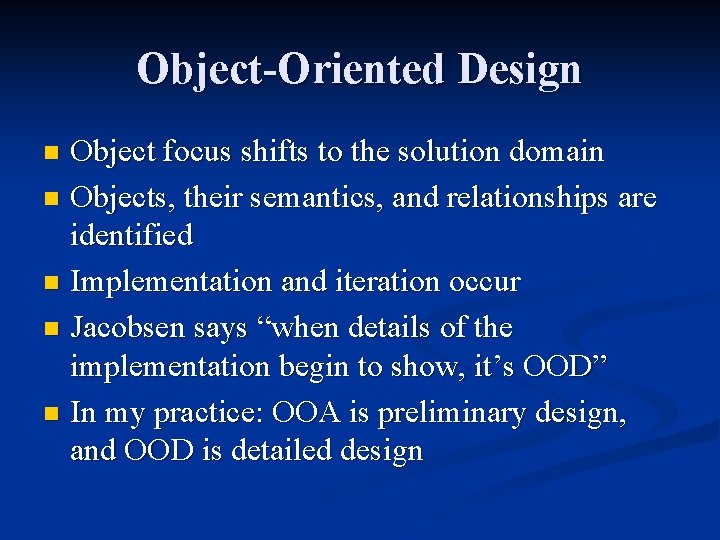 Object-Oriented Design Object focus shifts to the solution domain n Objects, their semantics, and