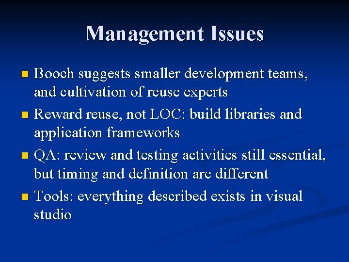 Management Issues Booch suggests smaller development teams, and cultivation of reuse experts n Reward