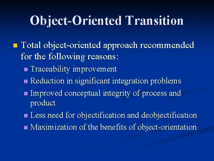 Object-Oriented Transition n Total object-oriented approach recommended for the following reasons: Traceability improvement n