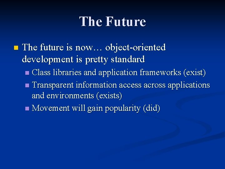 The Future n The future is now… object-oriented development is pretty standard Class libraries
