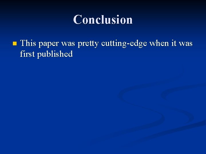 Conclusion n This paper was pretty cutting-edge when it was first published