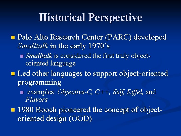 Historical Perspective n Palo Alto Research Center (PARC) developed Smalltalk in the early 1970's