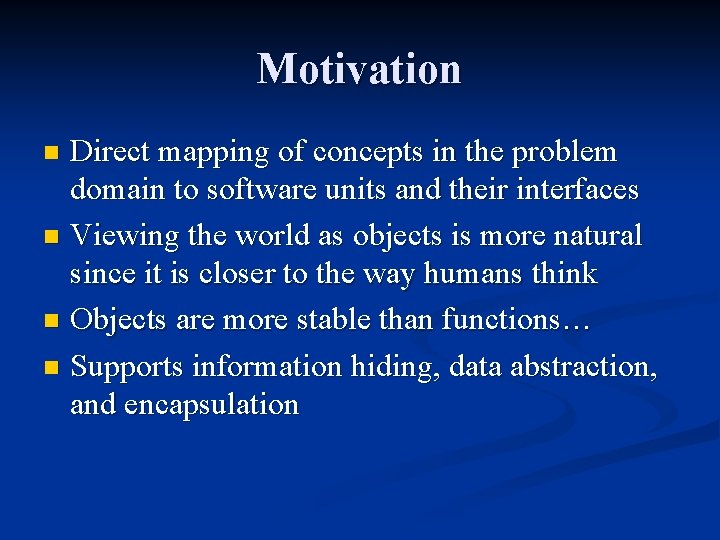 Motivation Direct mapping of concepts in the problem domain to software units and their