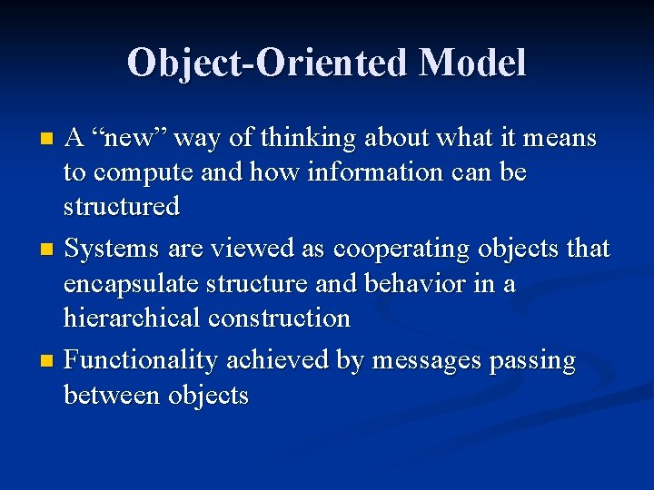 """Object-Oriented Model A """"new"""" way of thinking about what it means to compute and"""