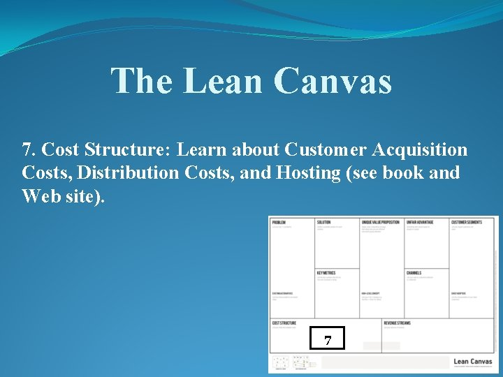 The Lean Canvas 7. Cost Structure: Learn about Customer Acquisition Costs, Distribution Costs, and