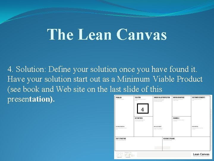 The Lean Canvas 4. Solution: Define your solution once you have found it. Have