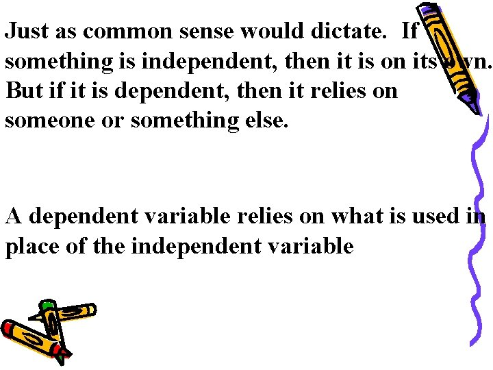 Just as common sense would dictate. If something is independent, then it is on