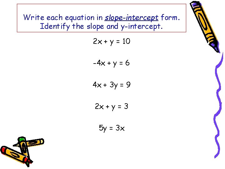 Write each equation in slope-intercept form. Identify the slope and y-intercept. 2 x +