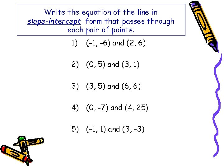 Write the equation of the line in slope-intercept form that passes through each pair