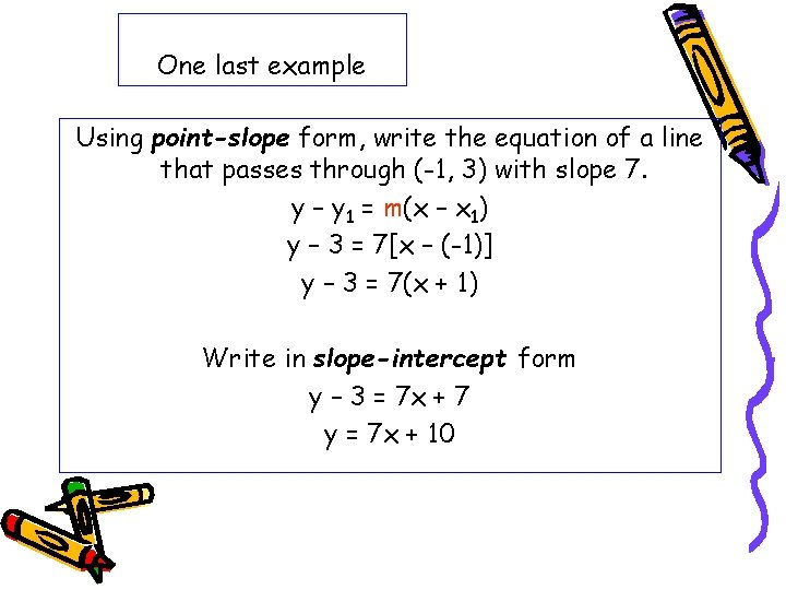 One last example Using point-slope form, write the equation of a line that passes