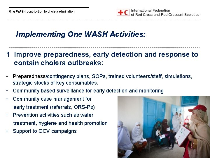 One WASH contribution to cholera elimination Implementing One WASH Activities: 1 Improve preparedness, early