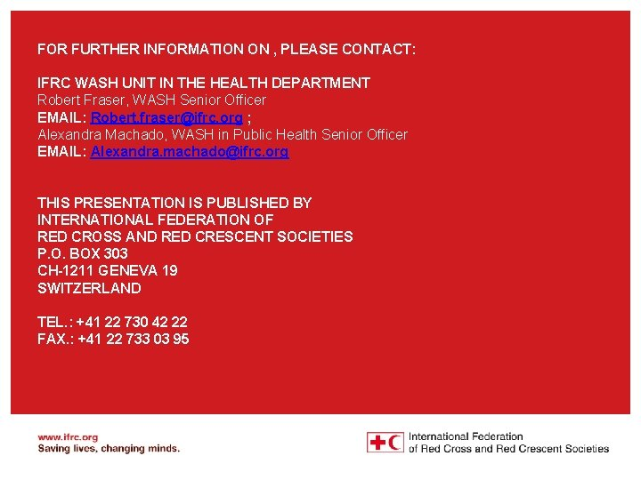 FOR FURTHER INFORMATION ON , PLEASE CONTACT: IFRC WASH UNIT IN THE HEALTH DEPARTMENT