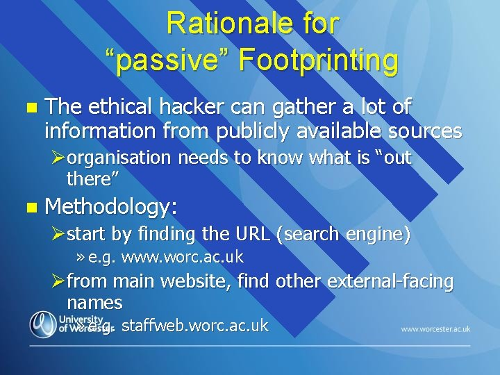 """Rationale for """"passive"""" Footprinting n The ethical hacker can gather a lot of information"""