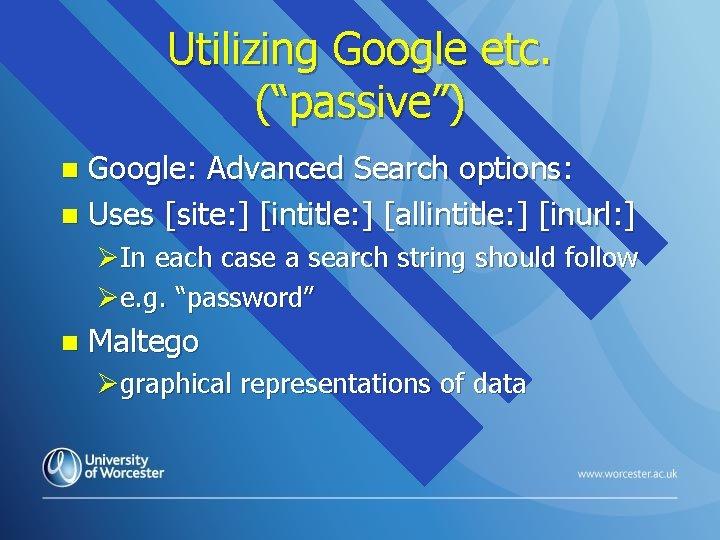 "Utilizing Google etc. (""passive"") Google: Advanced Search options: n Uses [site: ] [intitle: ]"