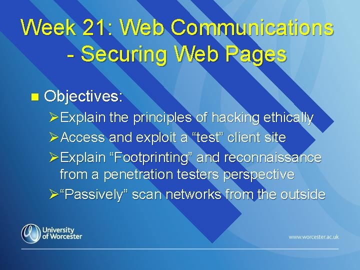 Week 21: Web Communications - Securing Web Pages n Objectives: ØExplain the principles of