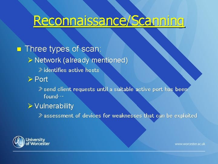 Reconnaissance/Scanning n Three types of scan: Ø Network (already mentioned) » identifies active hosts