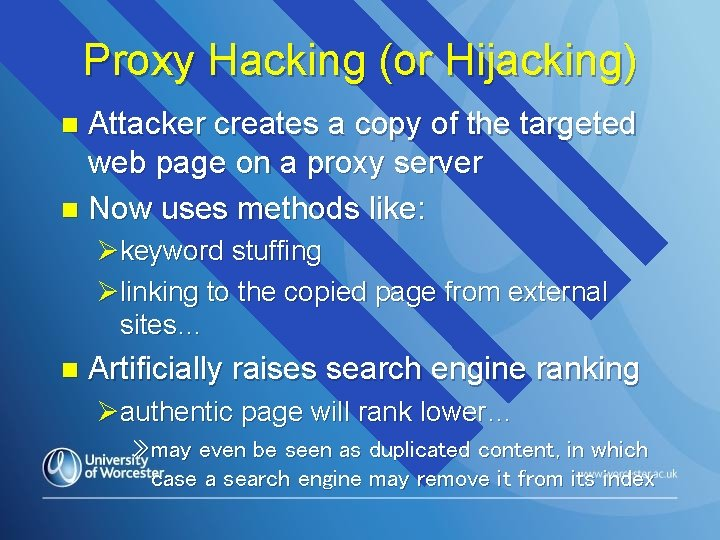 Proxy Hacking (or Hijacking) Attacker creates a copy of the targeted web page on