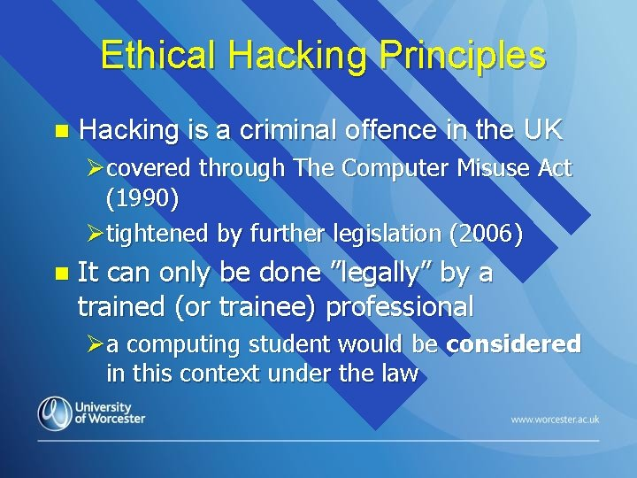 Ethical Hacking Principles n Hacking is a criminal offence in the UK Øcovered through