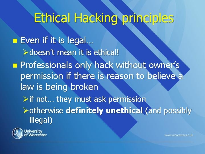 Ethical Hacking principles n Even if it is legal… Ødoesn't mean it is ethical!
