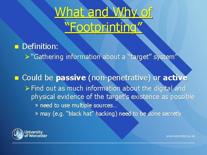 """What and Why of """"Footprinting"""" n Definition: Ø """"Gathering information about a """"target"""" system"""""""
