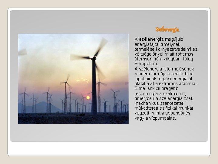 Szélenergia A szélenergia megújuló energiafajta, amelynek termelése környezetvédelmi és költségelőnyei miatt rohamos ütemben nő