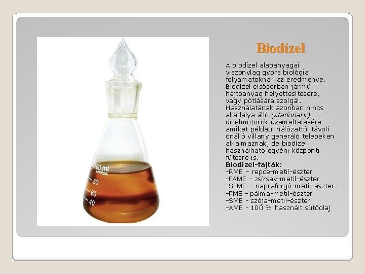 Biodízel A biodízel alapanyagai viszonylag gyors biológiai folyamatoknak az eredménye. Biodízel elsősorban jármű hajtóanyag