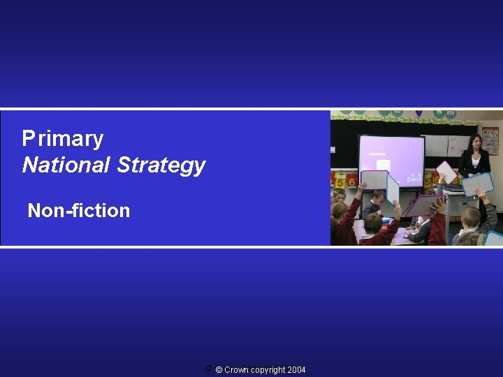 Primary National Strategy Non-fiction © Crown Copyright 2004 © Crown copyright 2004
