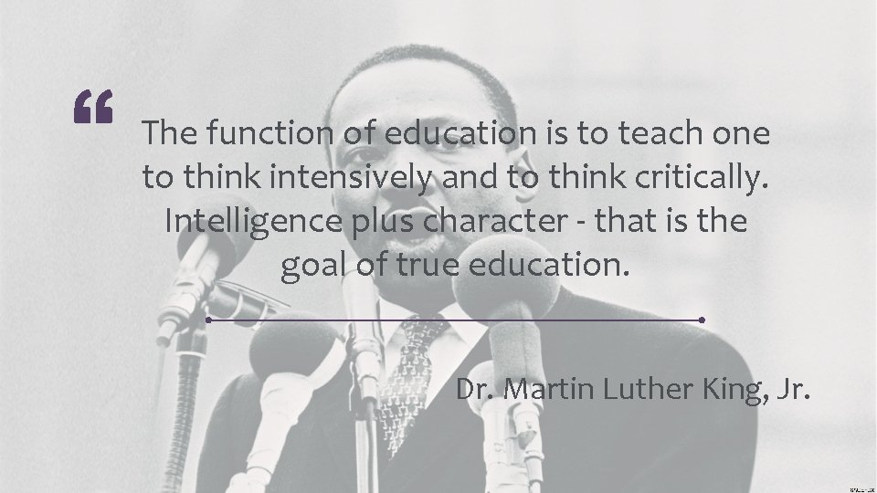 The function of education is to teach one to think intensively and to think