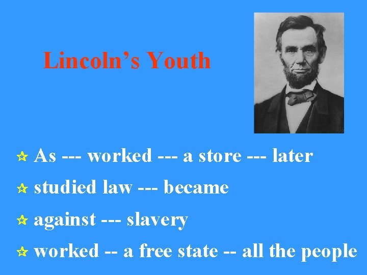 Lincoln's Youth As --- worked --- a store --- later studied law --- became