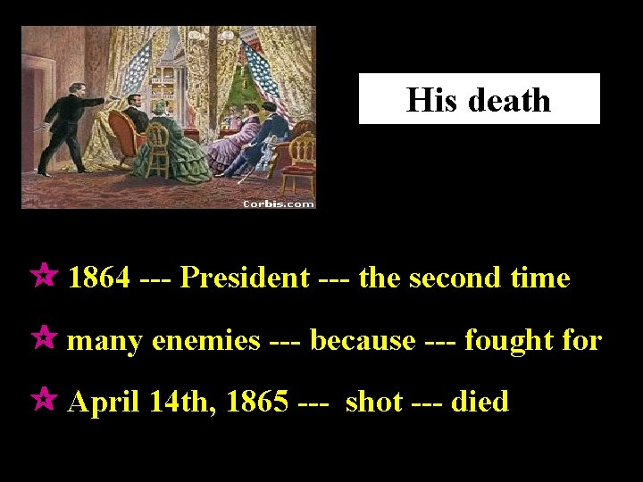 His death 1864 --- President --- the second time many enemies --- because ---