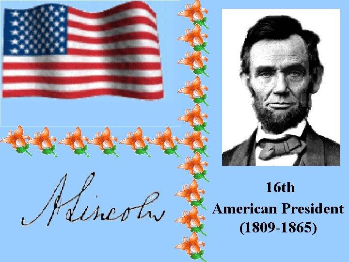 16 th American President (1809 -1865)