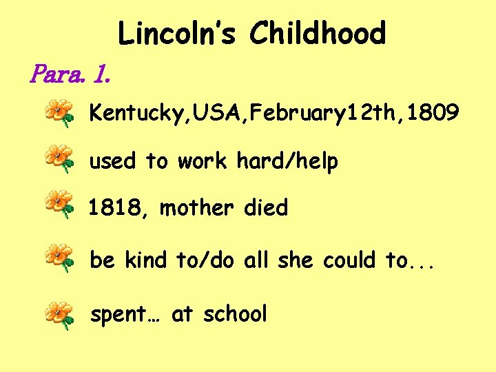 Lincoln's Childhood Para. 1. Kentucky, USA, February 12 th, 1809 used to work hard/help
