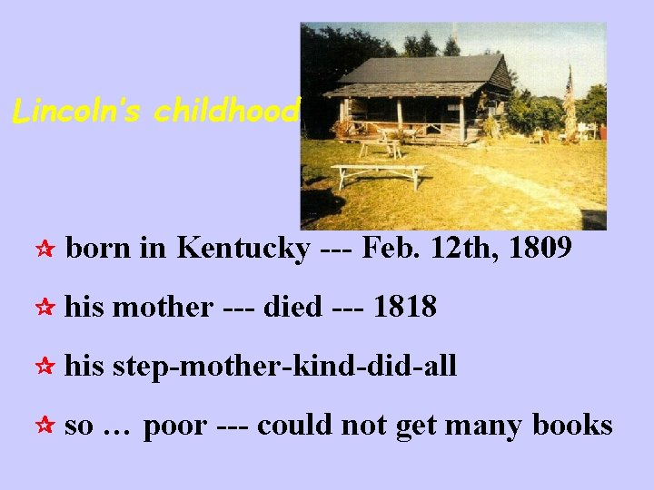 Lincoln's childhood born in Kentucky --- Feb. 12 th, 1809 his mother --- died
