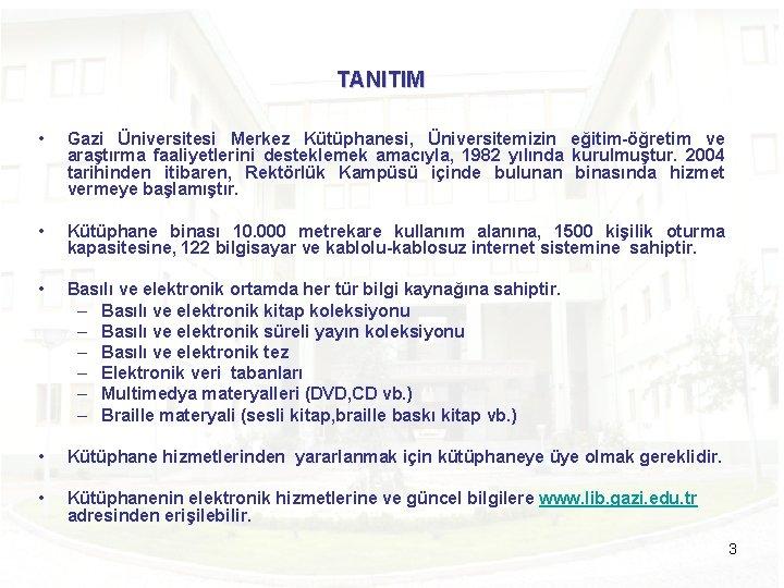 TANITIM • Gazi Üniversitesi Merkez Kütüphanesi, Üniversitemizin eğitim-öğretim ve araştırma faaliyetlerini desteklemek amacıyla, 1982