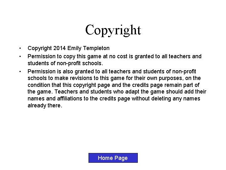 Copyright • • • Copyright 2014 Emily Templeton Permission to copy this game at