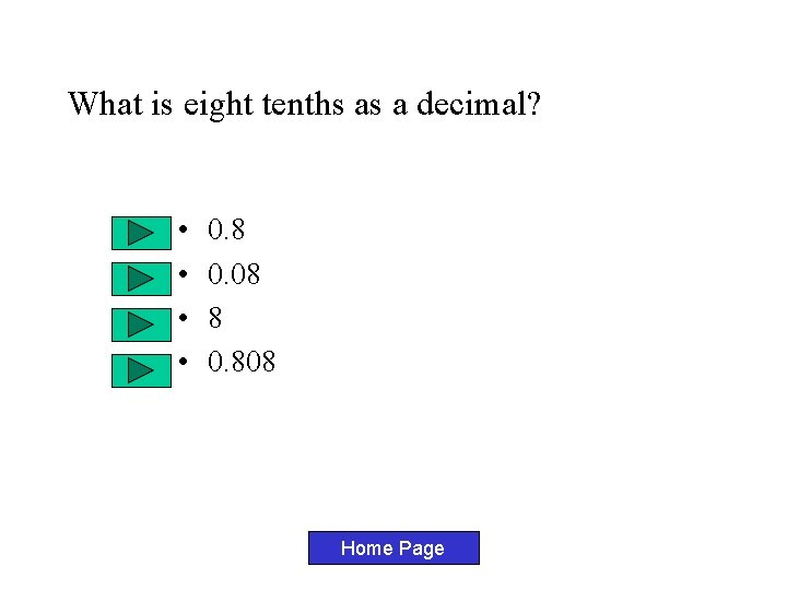 What is eight tenths as a decimal? • • 0. 8 0. 08 8