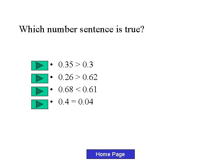 Which number sentence is true? • • 0. 35 > 0. 3 0. 26