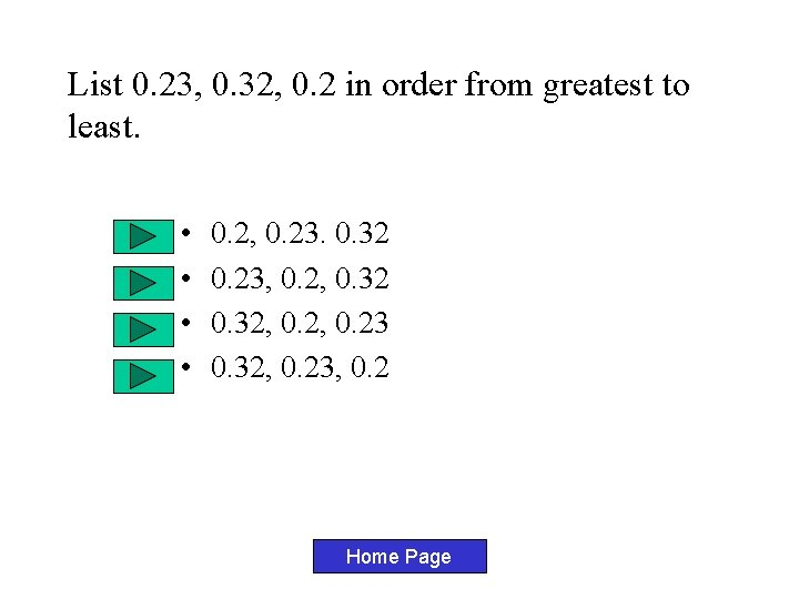 List 0. 23, 0. 32, 0. 2 in order from greatest to least. •