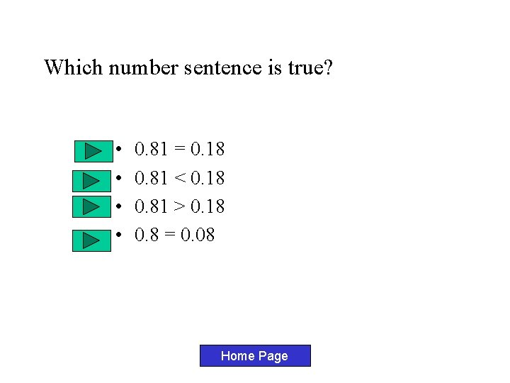 Which number sentence is true? • • 0. 81 = 0. 18 0. 81