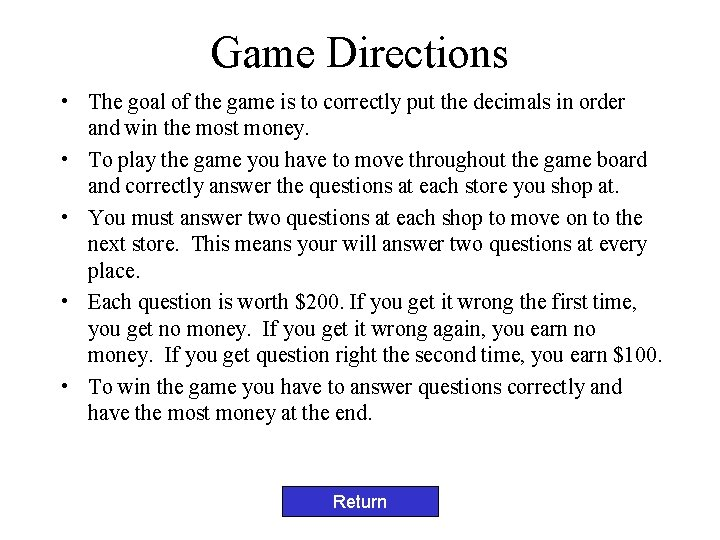 Game Directions • The goal of the game is to correctly put the decimals