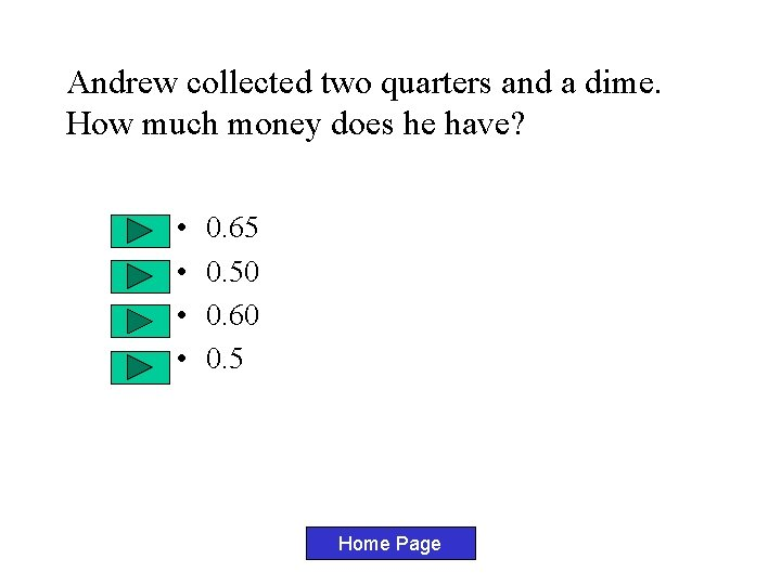 Andrew collected two quarters and a dime. How much money does he have? •