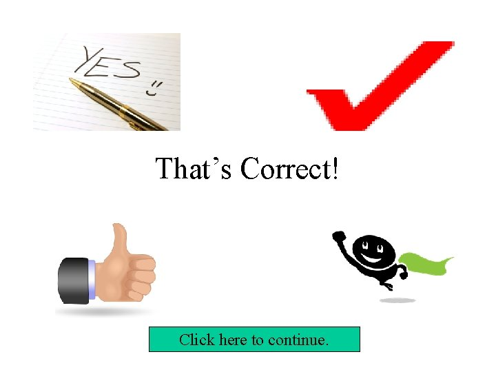 That's Correct! Click here to continue.