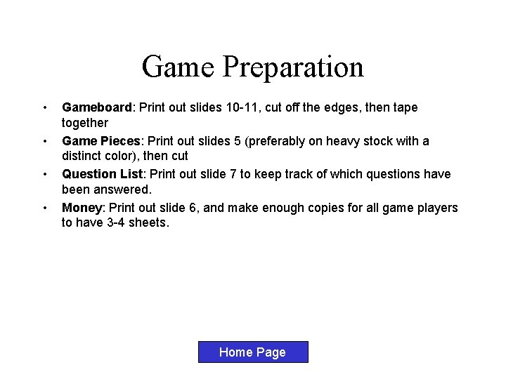 Game Preparation • • Gameboard: Print out slides 10 -11, cut off the edges,