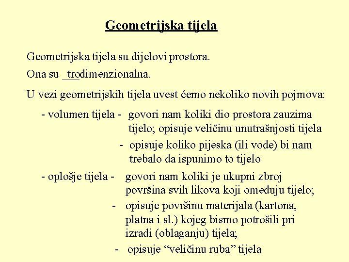 Geometrijska tijela su dijelovi prostora. Ona su ___dimenzionalna. tro U vezi geometrijskih tijela uvest