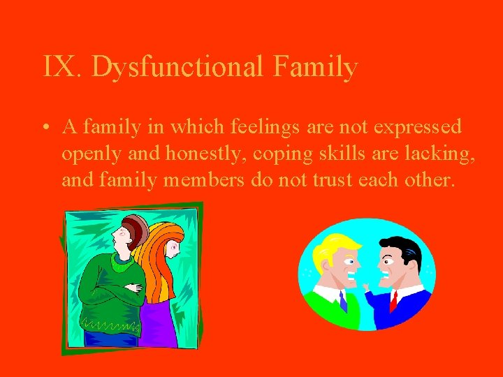 IX. Dysfunctional Family • A family in which feelings are not expressed openly and