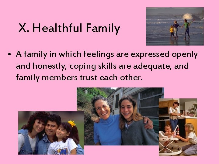 X. Healthful Family • A family in which feelings are expressed openly and honestly,