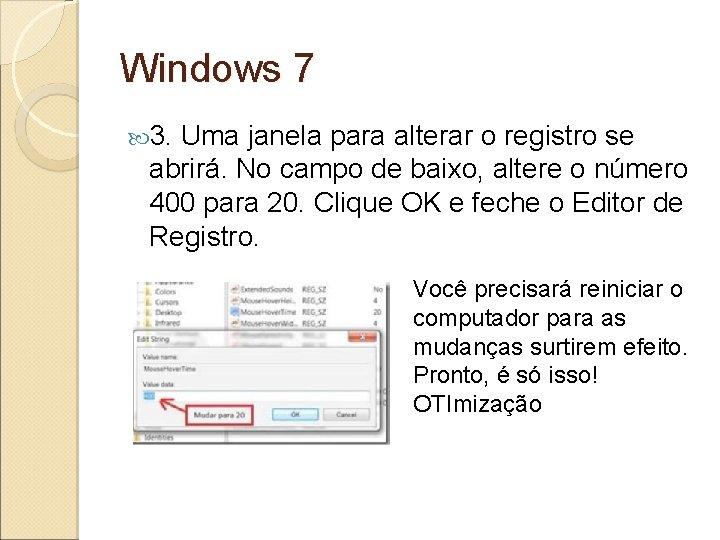 Windows 7 3. Uma janela para alterar o registro se abrirá. No campo de