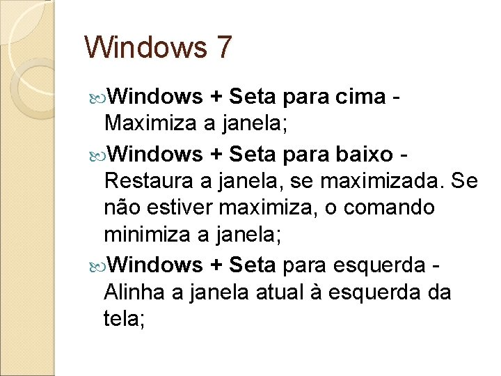 Windows 7 Windows + Seta para cima Maximiza a janela; Windows + Seta para