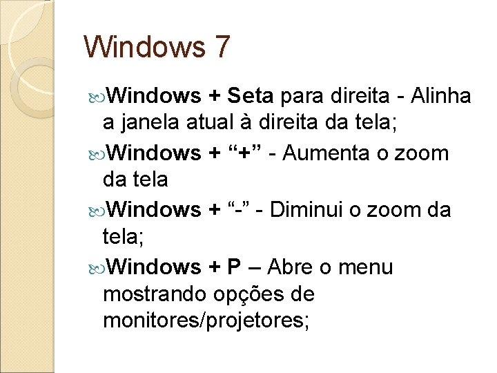 Windows 7 Windows + Seta para direita - Alinha a janela atual à direita
