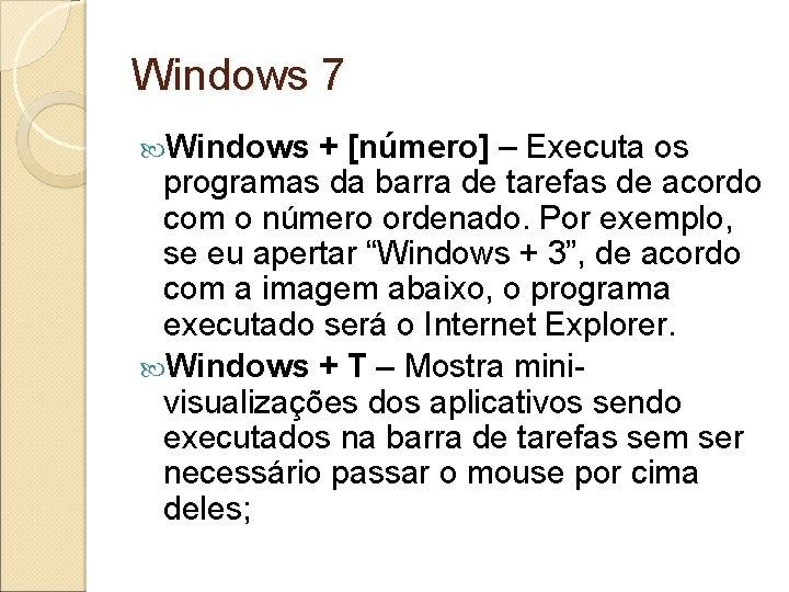 Windows 7 Windows + [número] – Executa os programas da barra de tarefas de